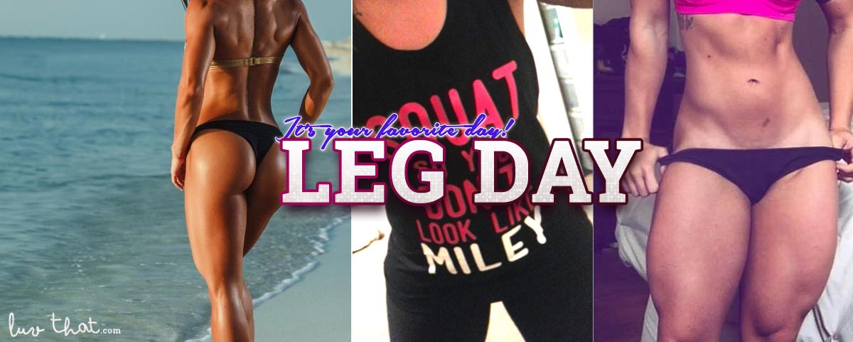 Gym motivation pics - Leg day your favorite gym day