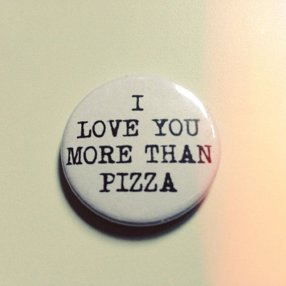 I love pizza more than you button